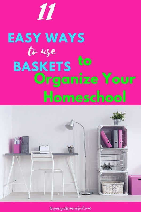 Use baskets to organize your homeschool supplies or even for toy organization.