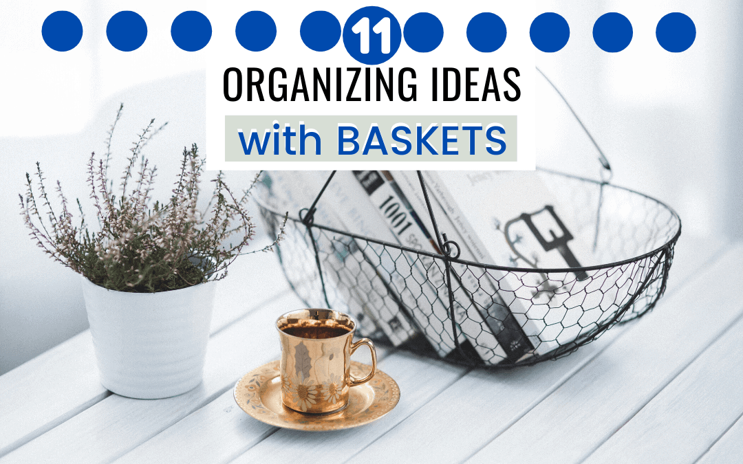 organizing ideas with baskets