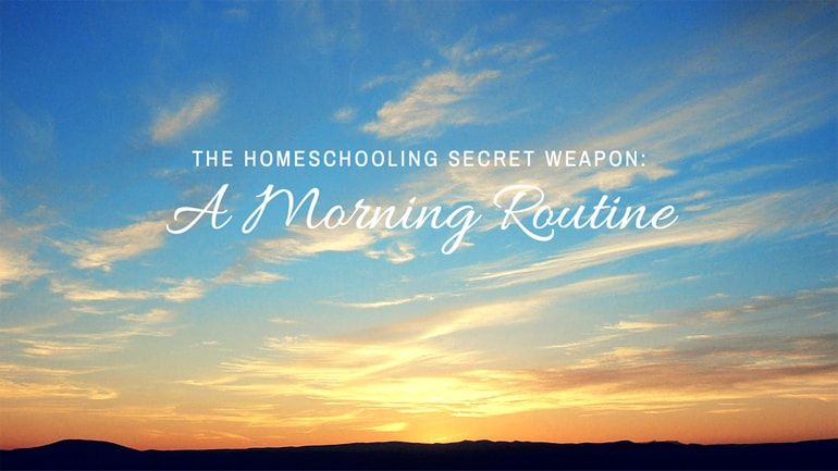 The Homeschooling Secret Weapon – A Morning Routine