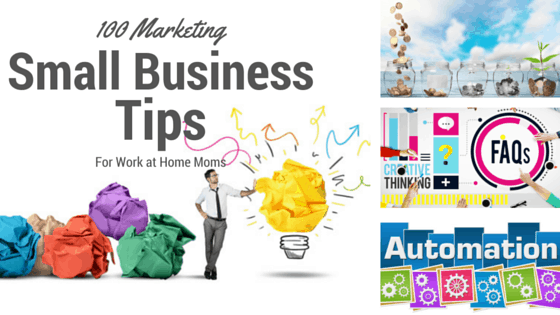 100 marketing small business tips for work at home moms organized