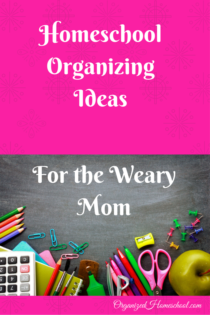 Homeschool Organizing Ideas For the Weary Mom