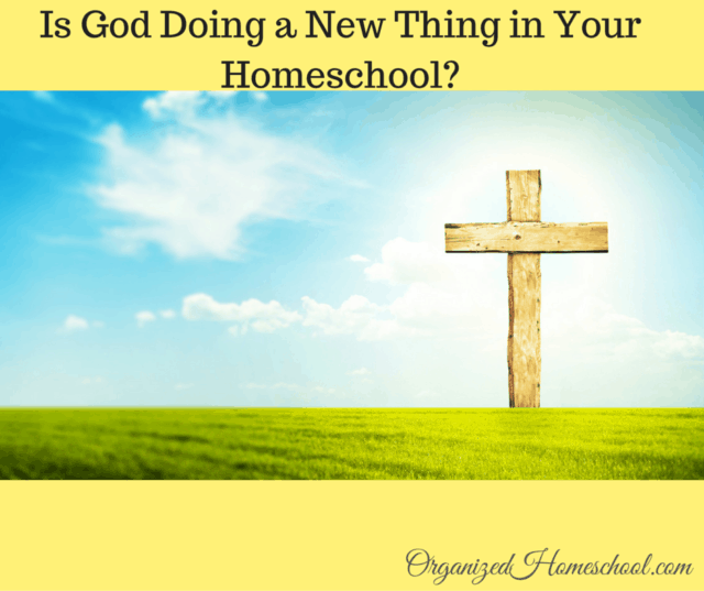 Is God Doing a New Thing in Your Homeschool?