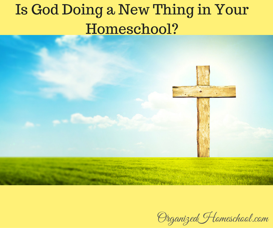 Is God Doing a New Thing in Your Homeschool-