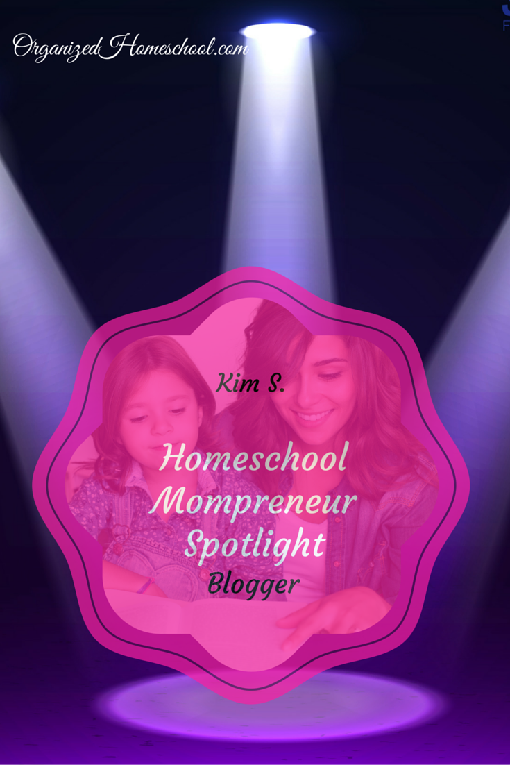 Homeschool Mompreneur Spotlight featuring Kim S