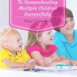 5 Keys To Homeschooling Multiple Children Successfully