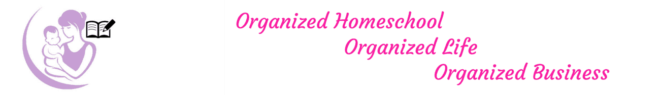 Organized Homeschool, Life, and Business