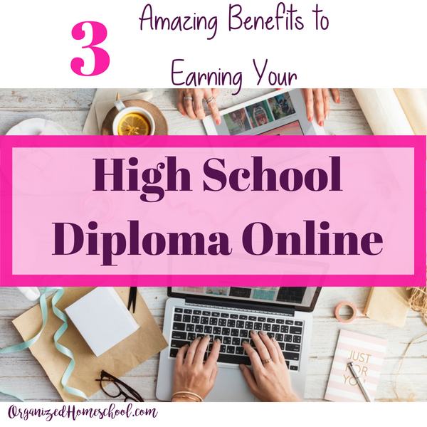 3 amazing benefits to earning your high school diploma online