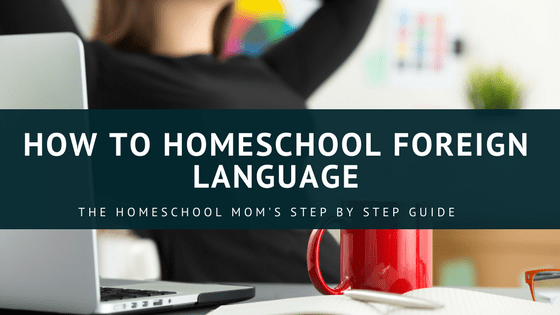 How to Homeschool Foreign Language – The Homeschooling Moms Guide
