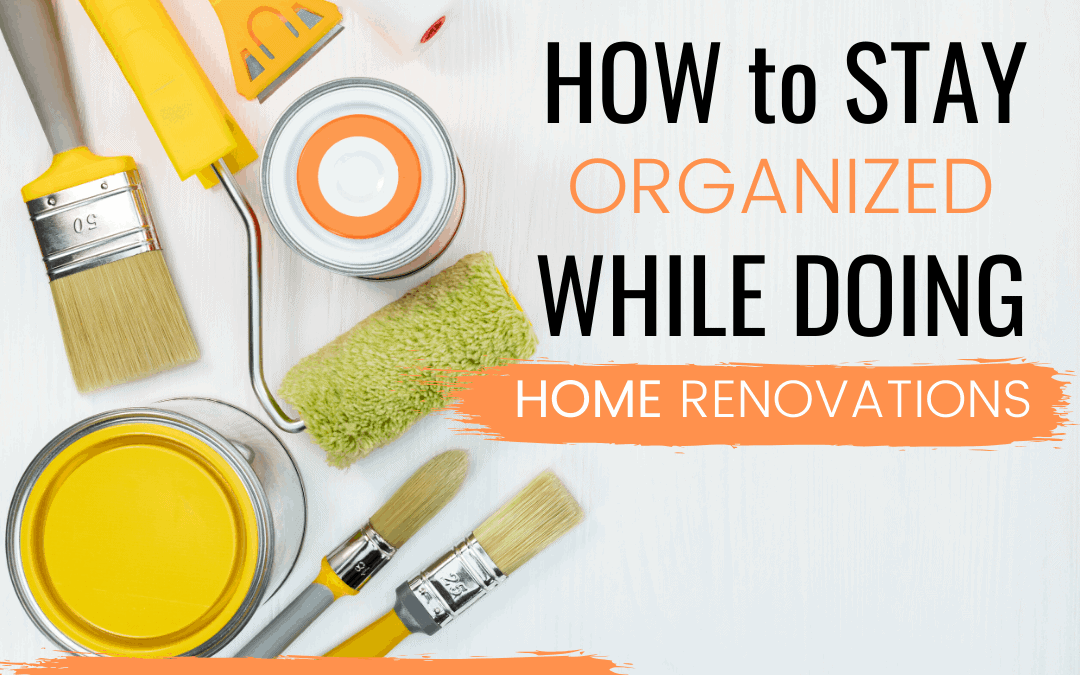 How to stay organized while doing home renovations FB