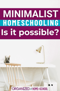 Can minimalism and homeschooling mix? You bet, especially for organized homeschoolers. Read to find out how to transition to minimalist homeschooling.